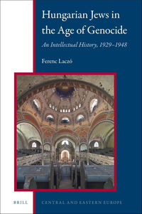 Hungarian Jews in the Age of Genocide. An Intellectual History, 1929-1948, Ferenc Laczó